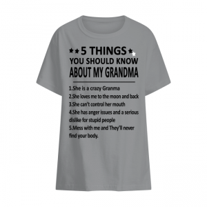 5 Things You Should Know About My Grandma Tee Shirt, Hoodie For Kids