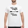 Faith Over Fear T-Shirt Funny Tee