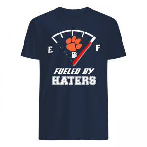 Clemson Tigers Fueled By Haters Funny Shirt