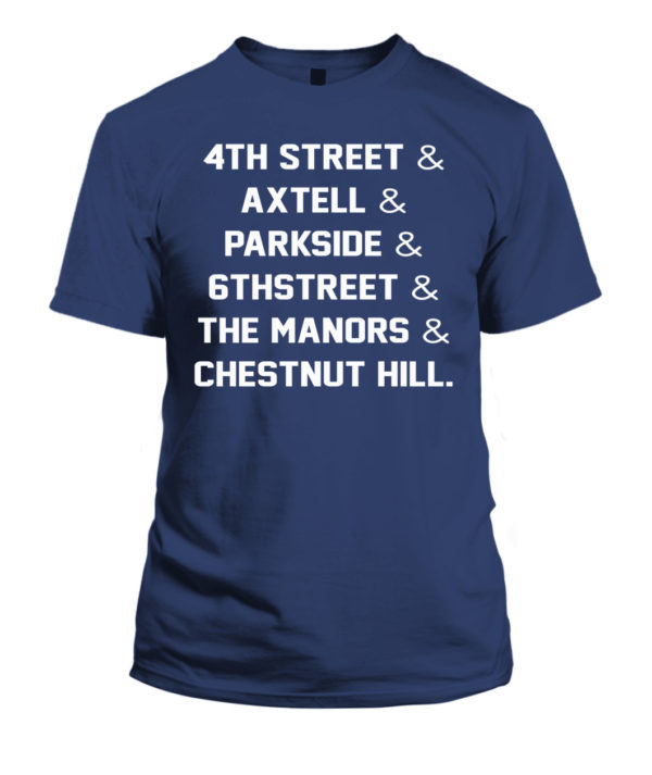 4th street axtell parkside 6thstreet the manors chestnut hill Shirt