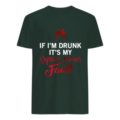 If I'm Drunk Its My Softball Friends Fault Shirt Tank top long sleeve Hoodie