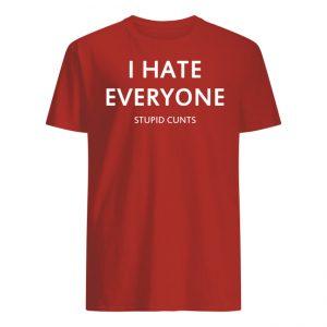 I Hate Everyone Stupid Cunts T-Shirt Unisex Hoodie Long Sleeve
