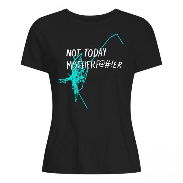 Not Today Motherf@er -Motherfucker- Motherf@#!er- NTMF Tee shirt Long Sleeves Tank Top Hoodie