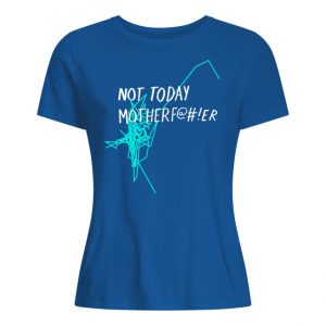 Not Today Motherf@er -Motherfucker- Motherf@#!er- NTMF Tee shirt Long Sleeves Tank Top Hoodie