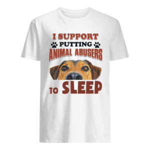 I Support Putting Animal Abusers To Sleep Shirt Tank Top Ls Hoodie