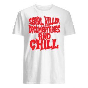 Serial killer documentaries and chill Shirt Long Sleeves Hoodies Movie Netflix Shirt Gift