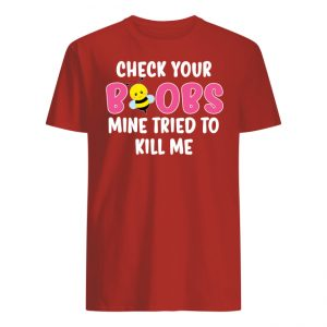 Check Your Boobs Mine Tried to Kill Me Shirt Long Sleeve Tank top