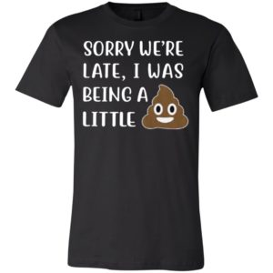 Sorry we're late I was being a little Kids Shirt