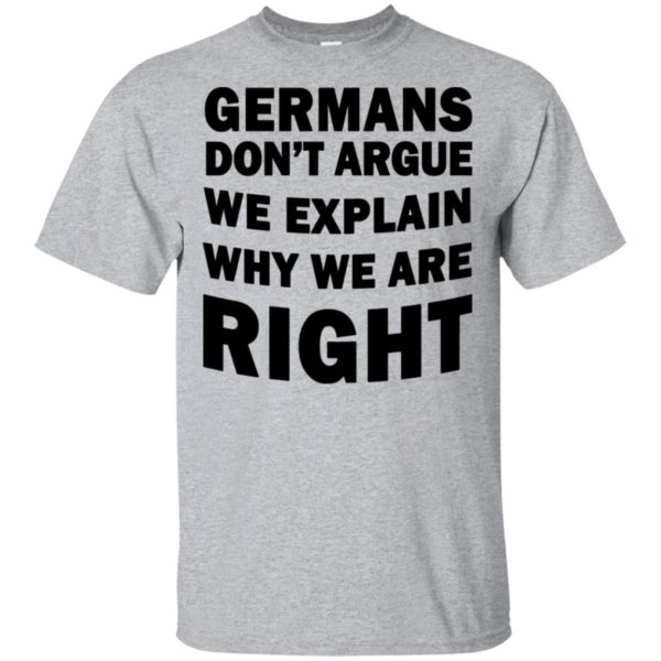 Germans Don't Argue We Explain Why We Are Right Shirt Tank Top Long Sleeve