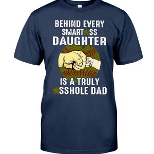 Behind every Smartass Daughter is a truly asshole dad Shirt, Long Sleeve,Hoodie, Tanktop