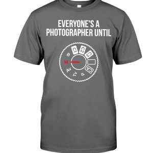 Everyone is a Photographer until Funny Tee shirt Hoodie Long Sleeve
