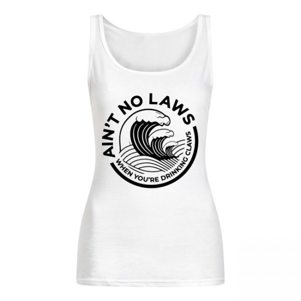 Ain't No Laws When You're Drinking Claws Shirt Long Sleeves Tank Top