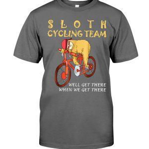 Sloth Cycling Team We'll Get There When We Get There Shirt