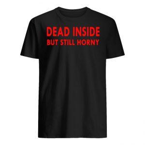 Dead Inside but still Horny Shirt Tank top long sleeves