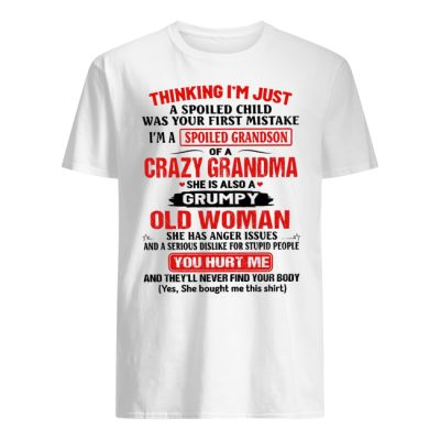 Thinking I'm Just A Spoiled Child Was Your First Mistake I'm A Spoiled GrandSon Shirt
