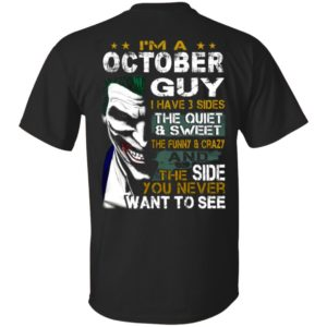 I'm A October Guy I Have 3 Sides the quiet and Sweet the funny Crazy shirt, ls, hoodie