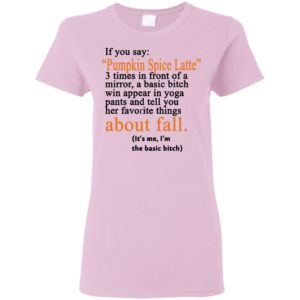 Official Funny If you say Pumpkin Spice Latte 3 times in front of a mirror Shirt Gift