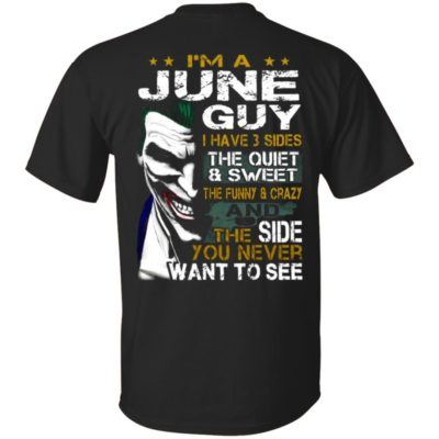I'm A June Guy I Have 3 Sides the quiet and Sweet the funny Crazy and the side you never want to see shirt