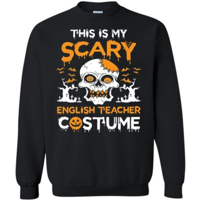 English Teacher This is my scary English Teacher Costume Shirt, Sweatshirt, Hoodie