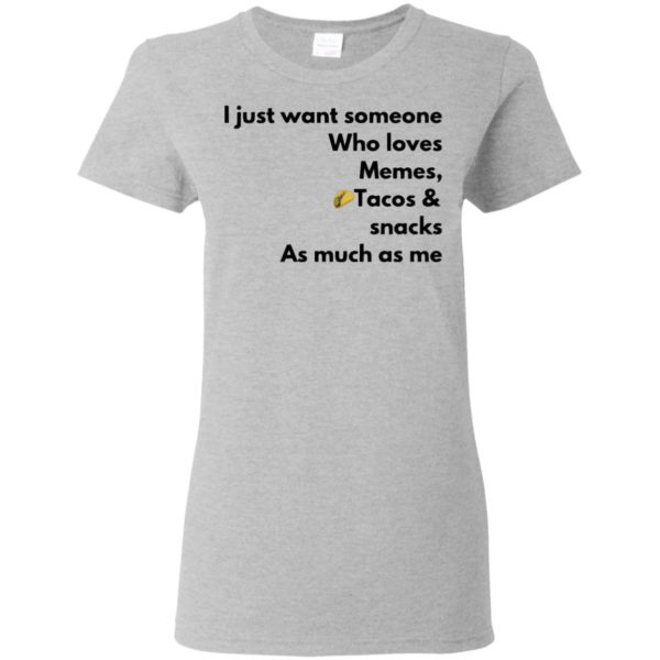 I just want Someone who loves memes tacos Snacks As much as me Shirt