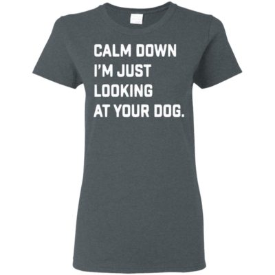 Casey Neistat Calm Down I'm Just Looking At Your Dog Shirt, tank top