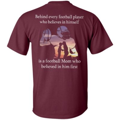 Behind every football player who believes in himself is a football Mom Shirt