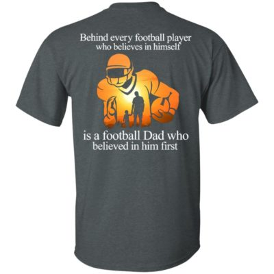 Official Behind every football player who believes in himself is a football Dad Shirt, tank top, long sleeve, hoodie