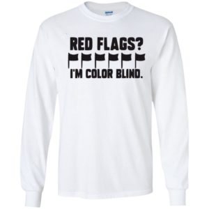 Red flags i'm color blind shirt