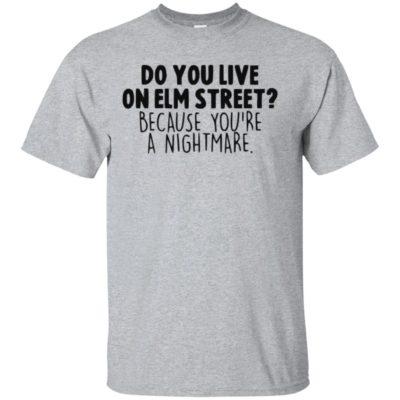 Do you live on elm street because you're a nightmare shirt
