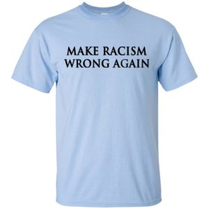 Make Racism Wrong Again Anti Trump Shirt