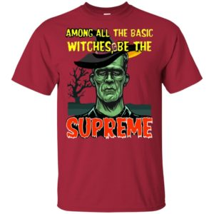 Official Funny Among All The Basic Witches Be Te Supreme Halloween Shirt, ls, sweatshirt