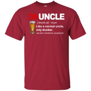 Drunkle noun like a normal uncle, only Drunker Shirt, long sleeve, hoodie