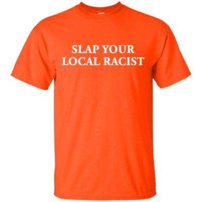 Slap Your Local Racist shirt, hoodie, long sleeve