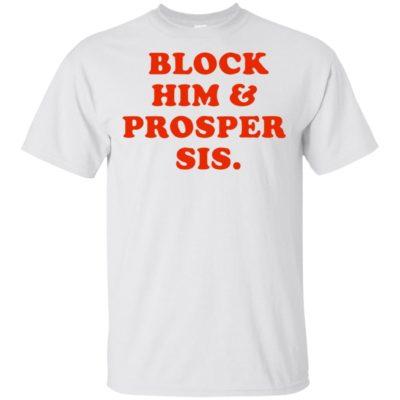 Block him & prosper sis Shirt, Long sleeve, Hoodie