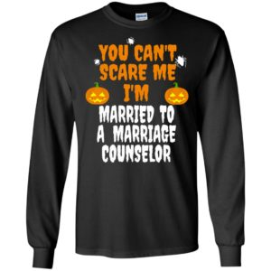 You Can't Scare Me I'm Married To A Marriage Counselor Long Sleeve T-Shirt
