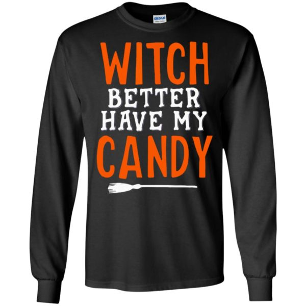 Witch Better Have My Candy Funny Halloween Shirt Sweatshirt