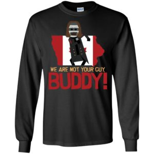 Canada Flag We are not your guy buddy shirt, long sleeve, hoodie