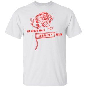 I'd Never Walk Cornelia St Again Shirt, Ls, Hoodie