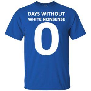 Days without white nonsense 0 shirt