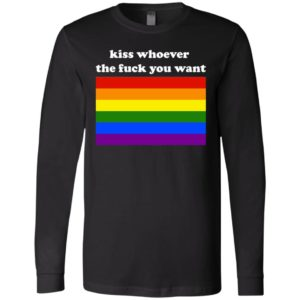 Kiss Whoever The Fuck You Want Lesbian Supporters LGBT Shirt