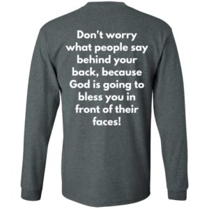 Don't worry about people who talk behind your back God will bless you in front of their face Shirt