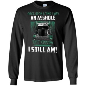 Official Funny Once upon a time i was an asshole just kidding I still Am Struck Shirt Tank top long sleeve hoodie