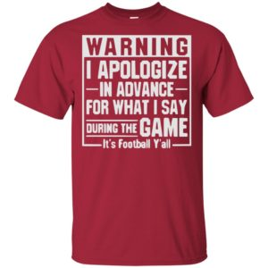 Warning i apologize in advance for what i say during the game It's Football Y'All Shirt, Ls, Hoodie