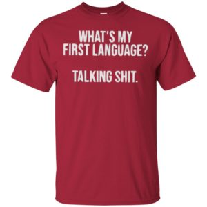 Official Funny What's my First language Talking Shit Shirt, ls, hoodie