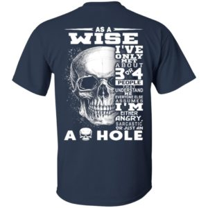 As a Wise I've Only met about 3 or 4 People That Understand Me Everyone Else Assumes Shirt, ls, hoodie