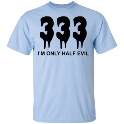 333 I'M Only Half Evil Halloween Shirt, long sleeve, hoodie