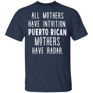 All mothers have intuition puerto rican mothers have radar t-shirt