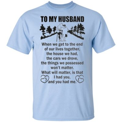 To My Husband When We Get to the End of our lives together Poster Shirt
