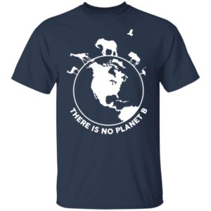 There Is No Planet B Wild Animals T-Shirt, Long sleeve, hoodie