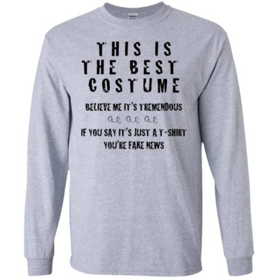THIS IS THE BEST COSTUME BELIEVE ME IT'S TREMENDOUS IF YOU SAY IT'S JUST A T-SHIRT YOU'RE FAKE NEWS SHIRT